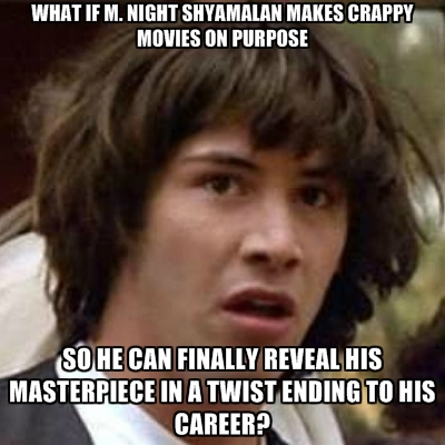 what-if-m-night-shyamalan-makes-crappy-movies-on-purpose-so-he-c